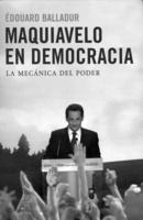 """Portada del libro """"Maquiavelo en Democracia. La mecánica del poder""""."""