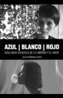 """Portada del libro de Julio Rodríguez Chico """"Azul, Blanco, Rojo. Kieslowsky en busca de la libertad y el amor"""""""